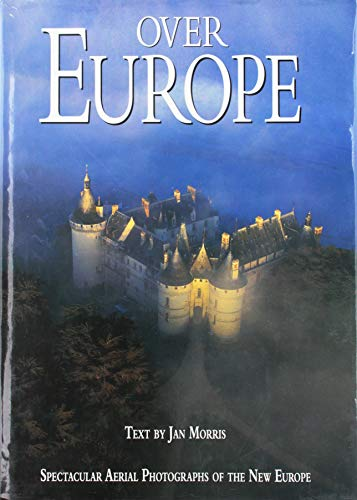 Over Europe: Spectacular Aerial Photographs of The New Europe (0792456661) by Jan Morris