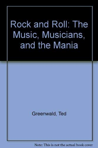 Rock and Roll: The Music, Musicians, and the Mania (079245765X) by Ted Greenwald