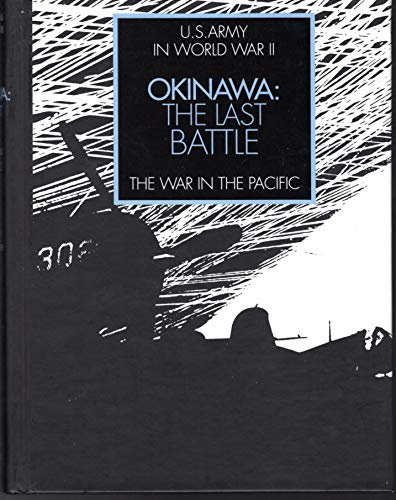 United States Army in World War II. The War in the Pacific. OKINAWA: THE LAST BATTLE
