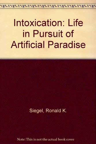 9780792484059: Intoxication: Life in Pursuit of Artificial Paradise