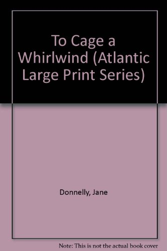 To Cage a Whirlwind (Atlantic Large Print Series): Donnelly, Jane