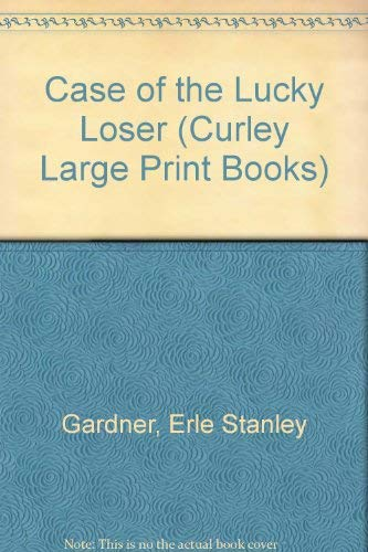 The Case of the Lucky Loser: A Perry Mason Mystery (Curley Large Print Books): Gardner, Erle ...