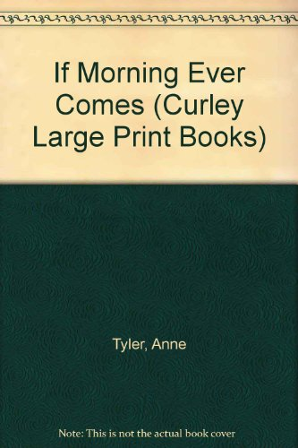 If Morning Ever Comes (Curley Large Print Books) (0792702484) by Anne Tyler