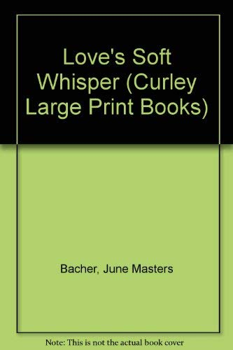 Love's Soft Whisper (Curley Large Print Books): Bacher, June Masters
