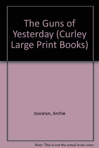 The Guns of Yesterday (Curley Large Print Books): Joscelyn, Archie