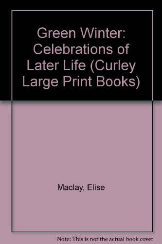 9780792706298: Green Winter: Celebrations of Later Life (Curley Large Print Books)