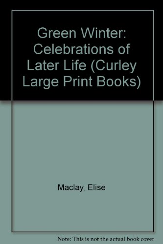 9780792706304: Green Winter: Celebrations of Later Life (Curley Large Print Books)