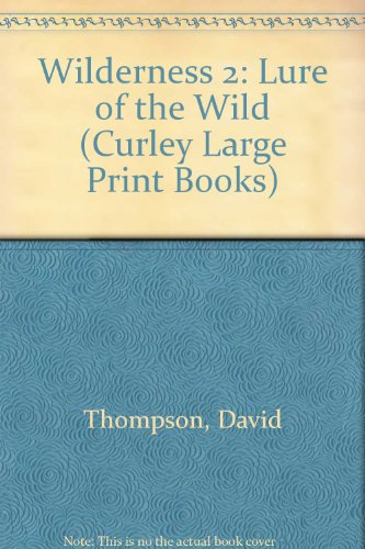Wilderness 2: Lure of the Wild (Curley Large Print Books) (0792707532) by David Thompson