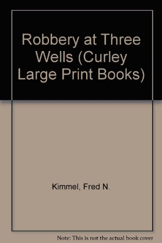 The Robbery at Three Wells (Curley Large: Kimmel, Fred N.
