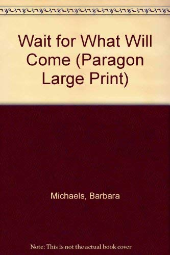 9780792708650: Wait for What Will Come (Paragon Large Print)