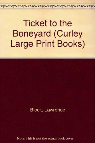 Ticket to the Boneyard (Curley Large Print Books): Block, Lawrence