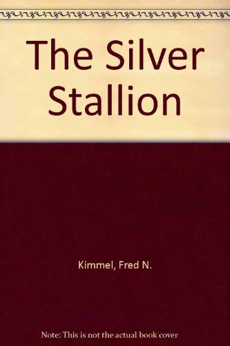 The Silver Stallion: Kimmel, Fred N.