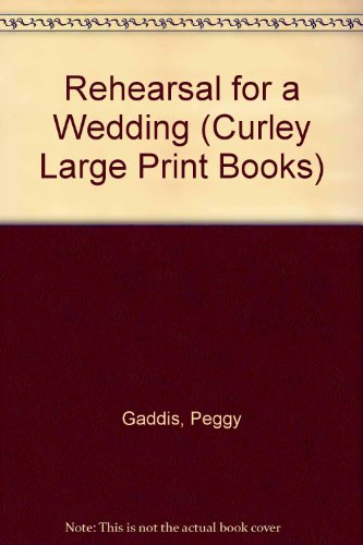 Rehearsal for a Wedding (Curley Large Print: Peggy Gaddis
