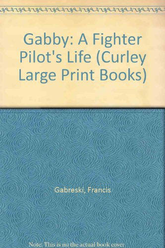 9780792713272: Gabby: A Fighter Pilot's Life (Curley Large Print Books)