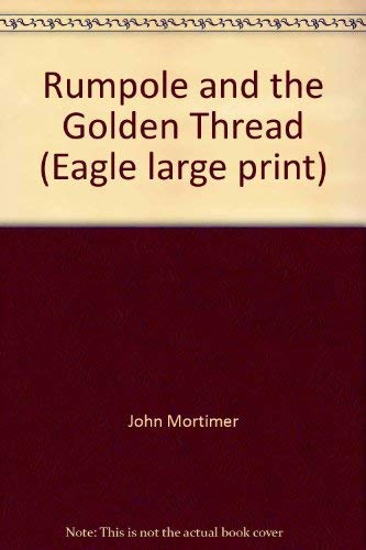 9780792713715: Rumpole and the Golden Thread (Eagle large print)