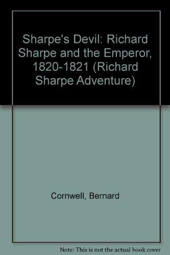 9780792714675: Sharpe's Devil: Richard Sharpe & the Emperor, 1820-1821 (Richard Sharpe's Adventure Series #21)