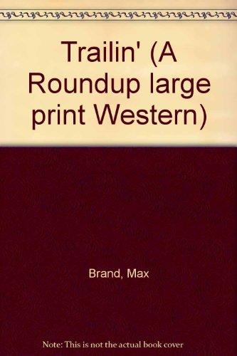 Trailin' (Roundup Large Print): Brand, Max