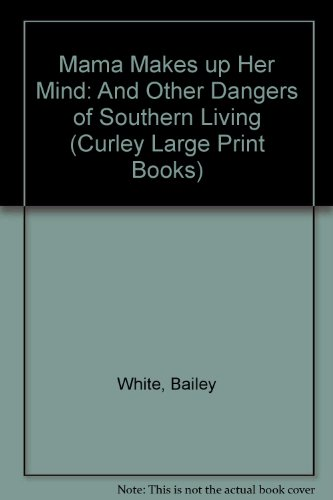 9780792718086: Mama Makes Up Her Mind: And Other Dangers of Southern Living (Curley Large Print Books)