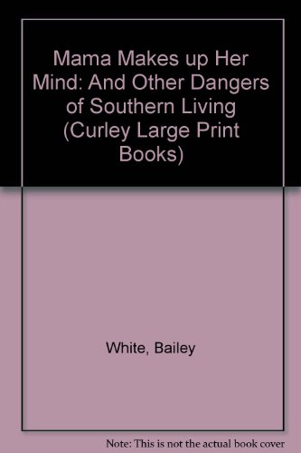 9780792718093: Mama Makes Up Her Mind: And Other Dangers of Southern Living (Curley Large Print Books)