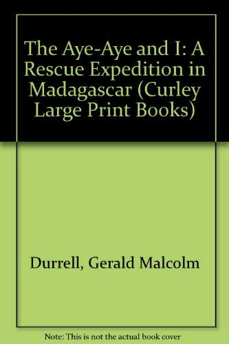 9780792718253: The Aye-Aye and I: A Rescue Expedition in Madagascar (Curley Large Print Books)