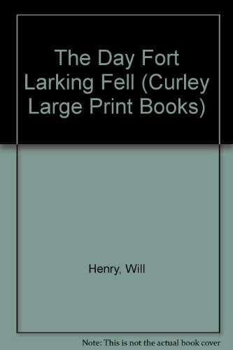9780792719830: The Day Fort Larking Fell (Curley Large Print Books)