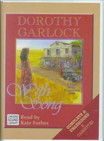 With Song: A Novel of the Tumultuous 1930s (9780792723332) by Dorothy Garlock
