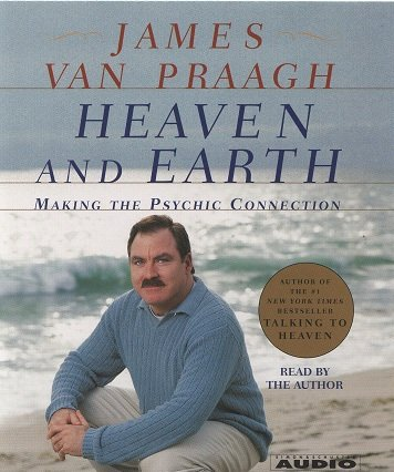 Heaven and Earth: Making the Psychic Connection: Van Praagh, James