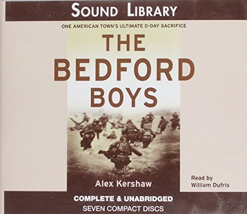 The Bedford Boys: One American Town's Ultimate D-day Sacrifice: Kershaw, Alex