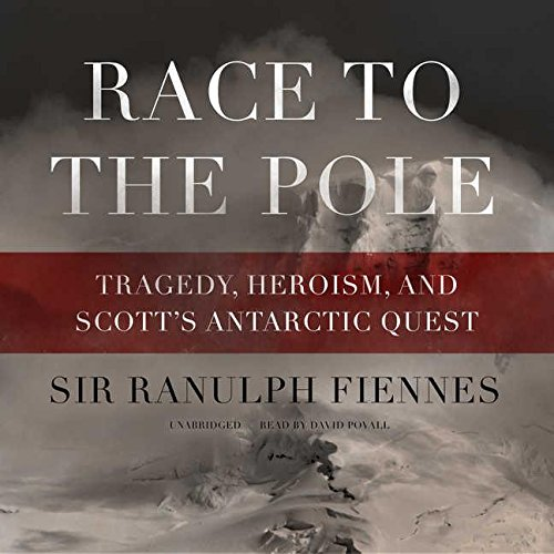 Race to the Pole - Tragedy, Heroism, and Scott's Antarctic Quest: Ranulph Fiennes