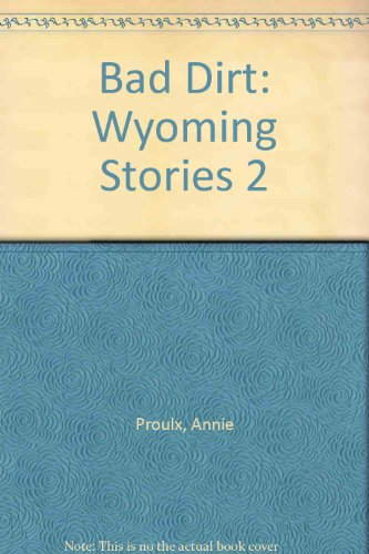 9780792734161: Bad Dirt: Wyoming Stories 2