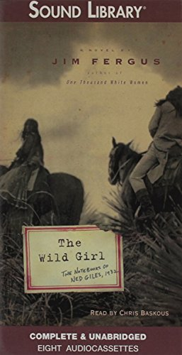 The Wild Girl: The Notebooks of Ned Giles, 1932 (0792735196) by Jim Fergus