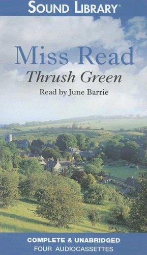 Thrush Green (Thrush Green Series, Book 1): Miss Read