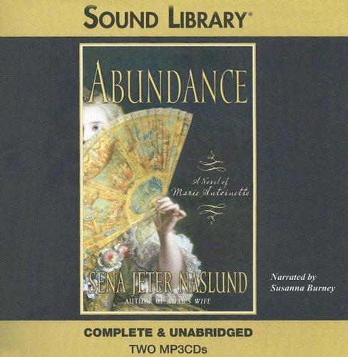 Abundance - A Novel of Marie Antoinette: Sena Jeter Naslund