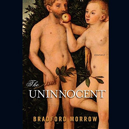 The Uninnocent - Stories: Bradford Morrow