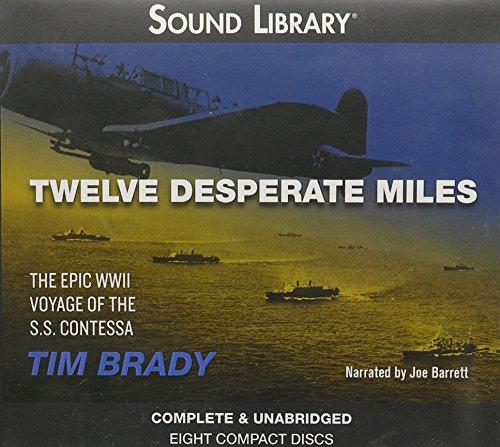 Twelve Desperate Miles - The Epic World War II Voyage of the SS Contessa: Tim Brady