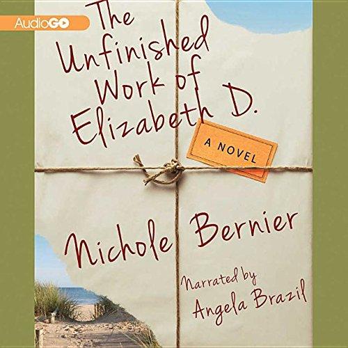 The Unfinished Work of Elizabeth D.: Library Edition: Bernier, Nichole