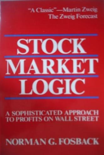 Stock Market Logic: A Sophisticated Approach to Profits on Wall Street: Fosback, Norman G.