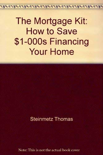 9780793102563: The mortgage kit: How to save 1,000s financing your home