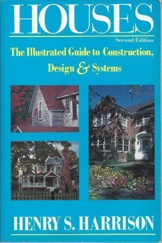 Houses: The Illustrated Guide to Construction, Design: Harrison, Henry S.