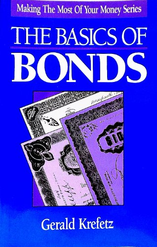 The Basics of Bonds (Making the Most of Your Money Series): Krefetz, Gerald