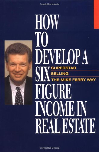 9780793104901: How to Develop a Six Figure Income in Real Estate: Superstar Selling the Mike Ferry Way