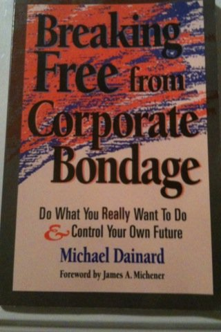 9780793105755: Breaking Free from Corporate Bondage: Do What You Really Want to Do and Control Your Own Future