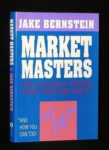 Market Masters: How Successful Traders Think, Trade and Invest* : *and How You Can Too!: Bernstein,...