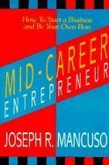 Mid-Career Entrepreneur: How to Start a Business and Be Your Own Boss (0793107199) by Mancuso, Joseph R.