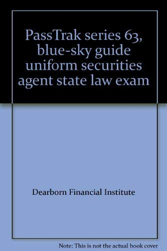 PassTrak series 63, blue-sky guide uniform securities agent state law exam: Institute, Dearborn ...