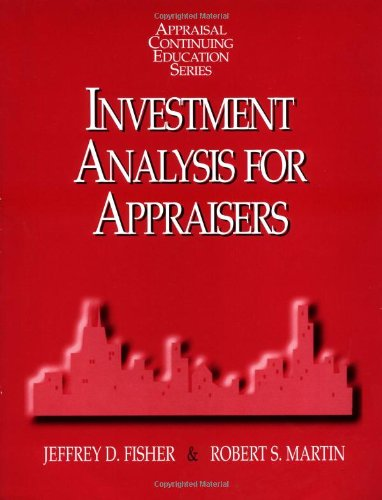 Investment Analysis for Appraisers (Appraisal Continuing Education): Fisher, Jeffrey d., Martin, ...