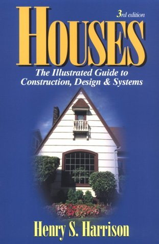 Houses: The Illustrated Guide to Construction, Design: Henry S. Harrison