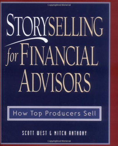 9780793136643: Storyselling for Financial Advisors: How Top Producers Sell