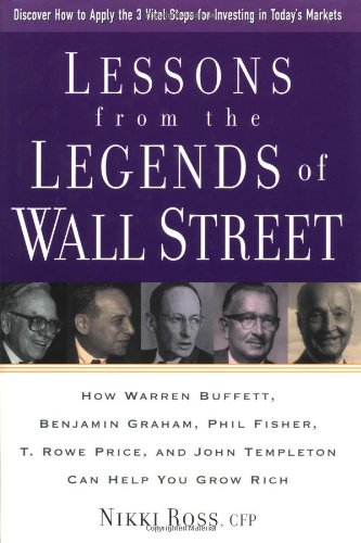 9780793137152: Lessons from the Legends of Wall Street : How Warren Buffett, Benjamin Graham, Phil Fisher, T. Rowe Price, and John Templeton Can Help You Grow Rich