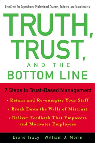 Truth, Trust, and the Bottom Line: 7 Steps to Trust-Based Management: Tracy, Diane, Morin, William ...